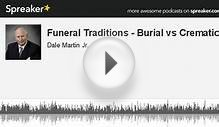 Funeral Traditions - Burial vs Cremation (part 1 of 2